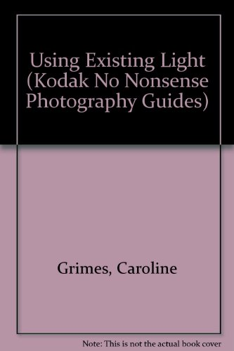 Using Existing Light (No Nonsense Photography Guide Ser.): Caroline Grimes Kodak