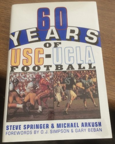 60 Years of Usc-UCLA Football,INSCRIBED BY TERRY DONAHUE: Springer, Steve;Arkush, Michael