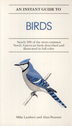 An Instant Guide to Birds: Nearly 200 of the Most Common North American Birds Described and Illustra
