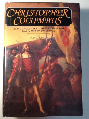 Christopher Columbus and How He Received and Imparted the Spirit of Discovery: Winsor, Justin