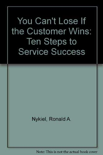 You Can't Lose If the Customer Wins: Ten Steps to Service Success {FIRST PAPERBACK EDITION}: ...