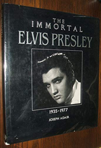 The Immortal Elvis Presley: 1935-1977 (The Immortal Series): Joseph Adair