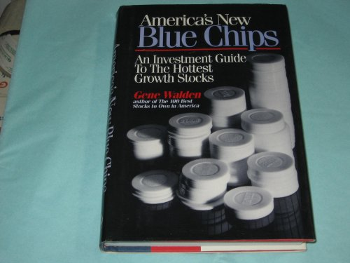 9780681416413: America's New Blue Chips: An Investment Guide to the Hottest Growth Stocks