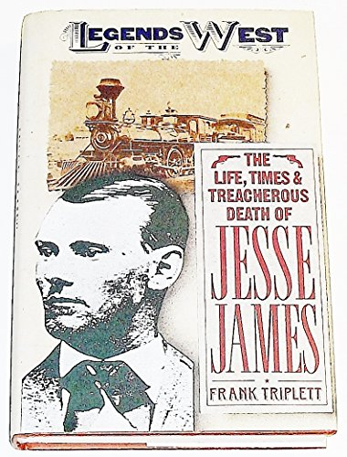 9780681416499: The Life, Times, and Treacherous Death of Jesse James (Legends of the West)