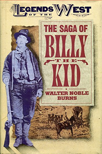 The Saga of Billy the Kid (Legends of the West) (0681416505) by Walter Noble Burns