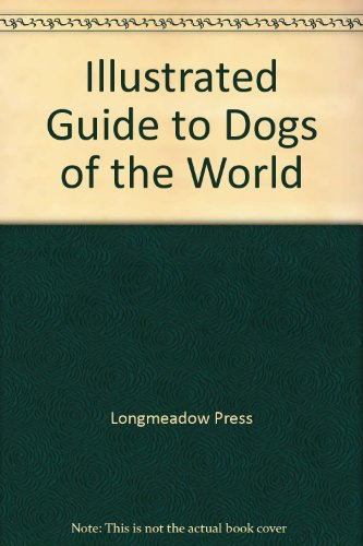 Illustrated Guide to Dogs of the World: Press, Longmeadow