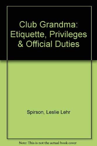 Club Grandma: Etiquette, Privileges & Official Duties: Leslie Lehr Spirson