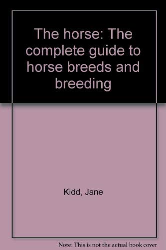 9780681454583: The horse: The complete guide to horse breeds and breeding
