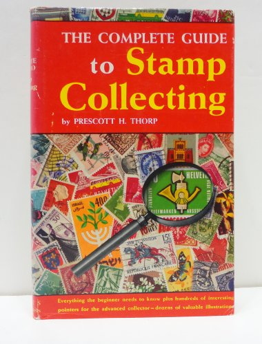 The complete guide to stamp collecting: Thorp, Prescott Holden