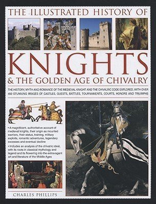 9780681540163: Knights & the Golden Age of Chivalry (the Complete Illustrated History of)