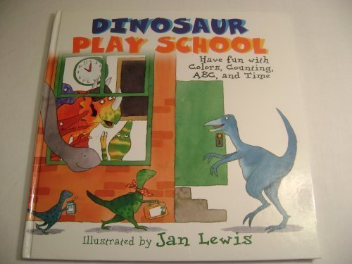 9780681601871: Dinosaur play school: Have fun with colors, counting, ABC and time