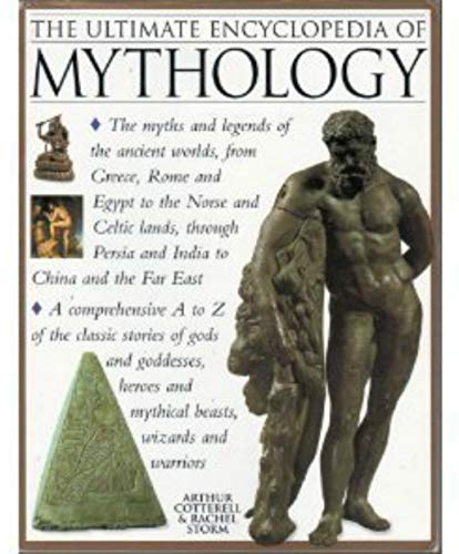 The Ultimate Encyclopedia of Mythology: An A-Z Guide to the Myths and Legends of the Ancient World:...