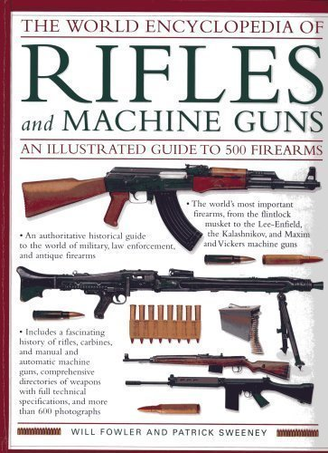 9780681630147: The World Encyclopedia of Rifles and Machine Guns - An Illustrated Guide to 500 Firearms