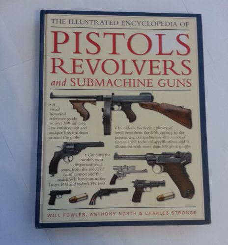 9780681630437: The Illustrated Encyclopedia of Pistols, Revolvers, and Submachine Guns