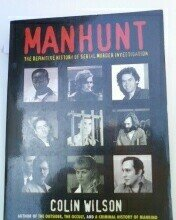 MANHUNT the definitive history of serial murder: Wilson, Colin
