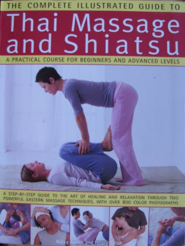 9780681636040: Thai Massage and Shiatsu, a Practical Course for Beginners and Advanced Levels (The Complete Illustrated Guide to)