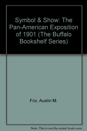 9780681641044: Symbol & Show: The Pan-American Exposition of 1901 (The Buffalo Bookshelf Series)