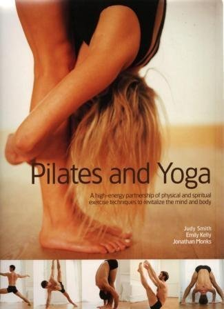 Pilates and Yoga: A High-Energy Partnership of: Jonathan Monks, Emily