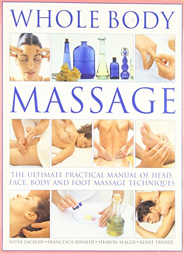 Whole Body Massage: The Ultimate Practical Manual of Head, Face, Body and Foot Massage Techniques (0681642998) by Francesca Rinaldi; Nitya Lacroix; Sharon Seager; Renée Tanner