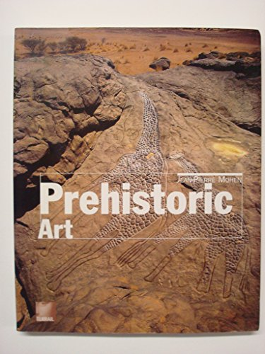 Prehistoric Art : The Mythic Birth of Humanity: Mohen, Jean-Pierre