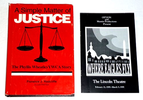 A Simple Matter of Justice: The Phyllis Wheatley YWCA Story: Radcliffe, Florence J.