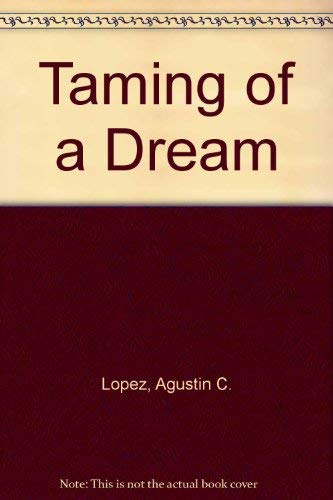 Taming of a Dream: Agustin C. Lopez