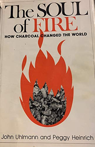 9780682403443: The soul of fire: How charcoal changed the world