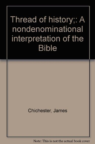 THREAD OF HISTORY. A Nondenominational Interpretation of the Bible: Chichester, James