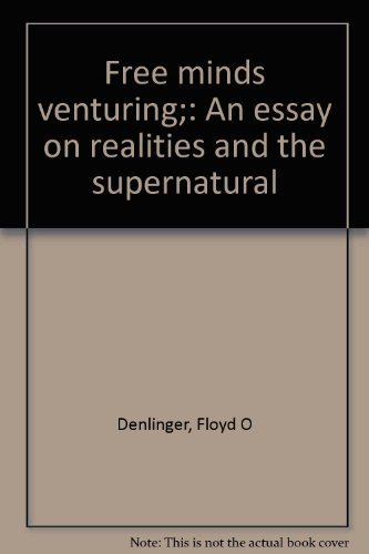 Free Minds Venturing: An Essay on Realities and the Supernatural: Denlinger, Floyd O.