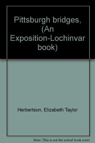 Pittsburgh bridges, (An Exposition-Lochinvar book): Herbertson, Elizabeth Taylor
