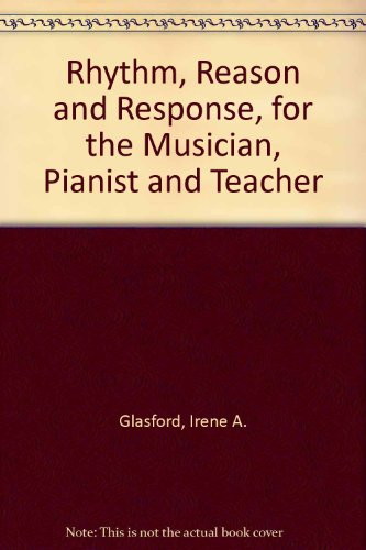 9780682471121: Rhythm, Reason and Response, for the Musician, Pianist and Teacher