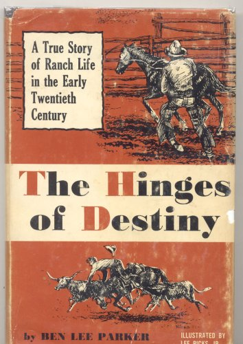The Hinges of Destiny: A True Story of Ranch Life in the Early Twentieth Century: Parker, Ben Lee (...
