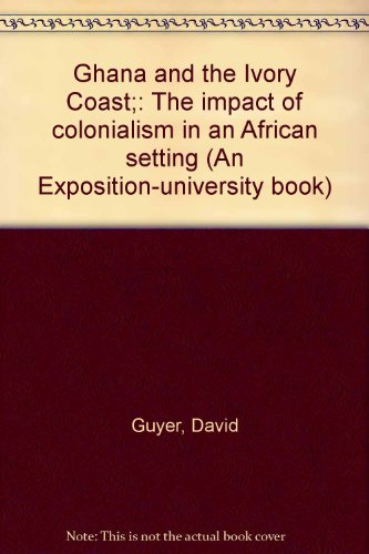 9780682472036: Ghana and the Ivory Coast;: The impact of colonialism in an African setting (An Exposition-university book)