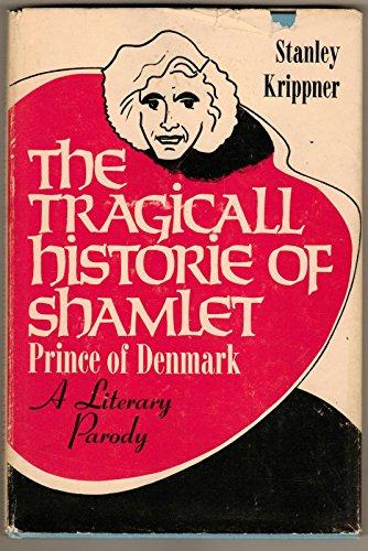The Tragicall Historie of Shamlet Prince of Denmark: A Literary Parody: Krippner, Stanley