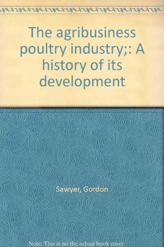 The agribusiness poultry industry;: A history of its development: Sawyer, Gordon