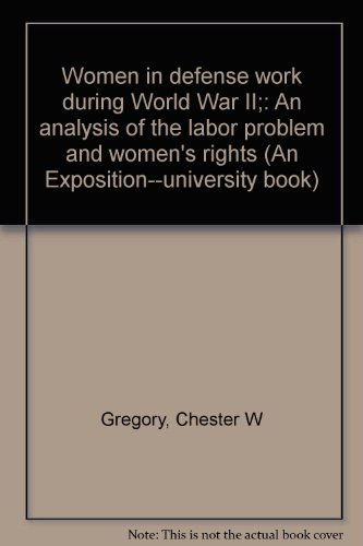 9780682472340: Women in defense work during World War II;: An analysis of the labor problem and women's rights (An Exposition--university book)