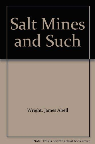 Salt Mines and Such: Wright, James Abell