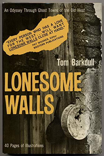 Lonesome Walls: An Odyssey Through Ghost Towns of the Old West: Barkdull, Tom