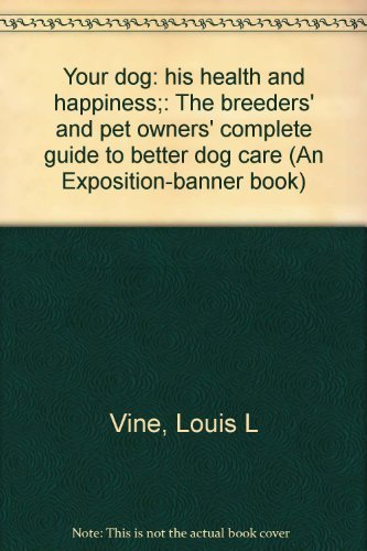 9780682473194: Your dog: his health and happiness;: The breeders' and pet owners' complete guide to better dog care (An Exposition-banner book)