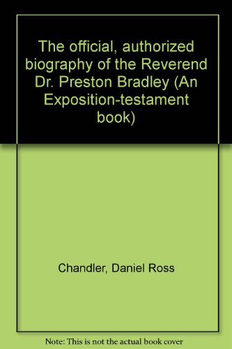 The official, authorized biography of the Reverend Dr. Preston Bradley (An Exposition-testament ...
