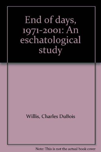 9780682473859: End of days, 1971-2001: An eschatological study