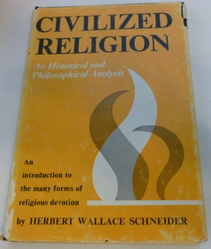 Civilized religion;: An historical and philosophical analysis (An Exposition university book)