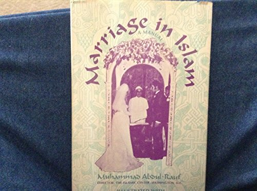 Marriage in Islam: A Manual (An Exposition: Abdul-Rauf, Muhammad