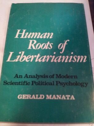 9780682474535: Human Roots of Libertarianism: An Analysis of Modern Scientific Political Psychology