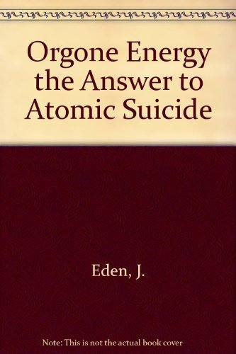 Orgone Energy the Answer to Atomic Suicide: Eden, Jerome