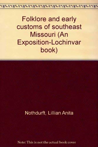 Folklore and early customs of southeast Missouri (An Exposition-Lochinvar book): Nothdurft, Lillian...