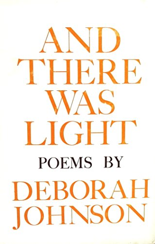 And There Was Light: Poems By Deborah Johnson -- First 1st Edition w/ Dust Jacket: Johnson, ...