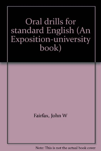 Oral drills for standard English (An Exposition-university book): Fairfax, John W