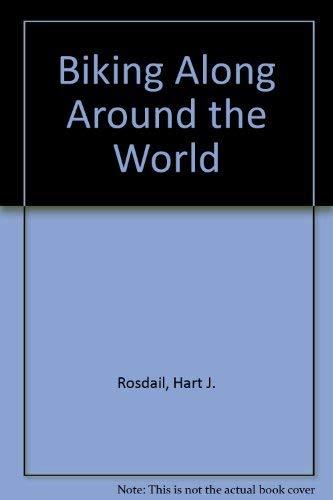 Biking Alone Around the World: Rosdail, J. Hart