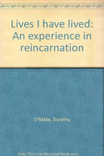 Lives I Have Lived: An Experience in Reincarnation: O'Malia, Dorothy